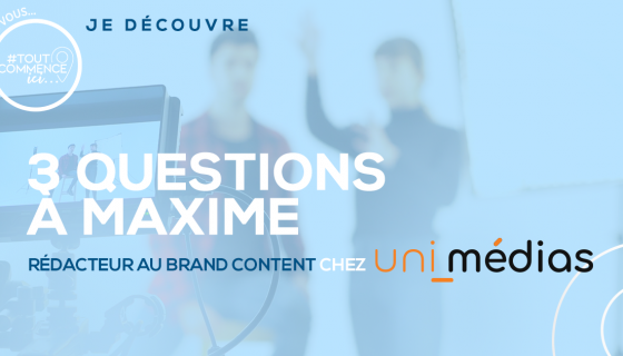 3 questions à… Maxime Rouby, rédacteur au brand content chez Uni-médias